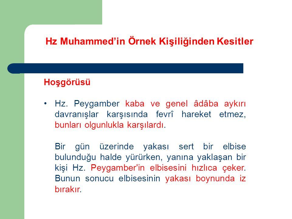 Hz Muhammed'in Örnek Kişiliğinden Kesitler Hoşgörüsü Hz. Peygamber kaba ve genel âdâba aykırı davranışlar karşısında fevrî hareket etmez, bunları olgu