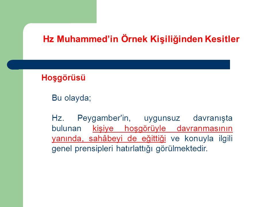 Hz Muhammed'in Örnek Kişiliğinden Kesitler Hoşgörüsü Bu olayda; Hz. Peygamber'in, uygunsuz davranışta bulunan kişiye hoşgörüyle davranmasının yanında,