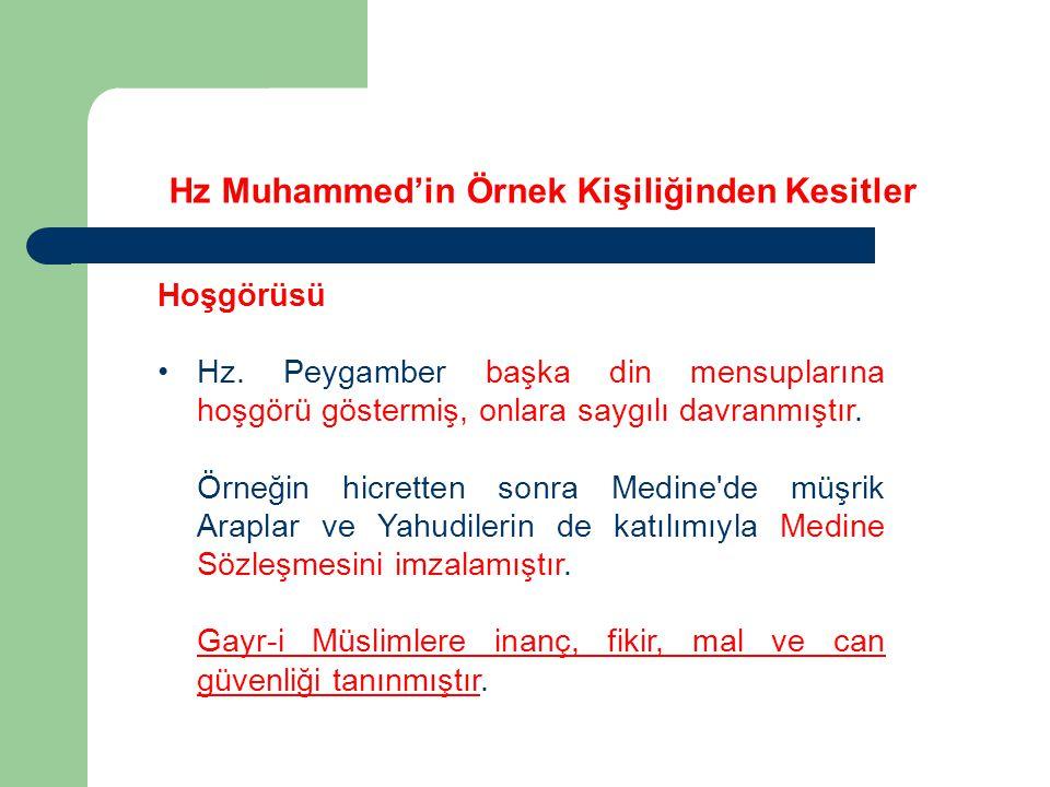 Hz Muhammed'in Örnek Kişiliğinden Kesitler Hoşgörüsü Hz. Peygamber başka din mensuplarına hoşgörü göstermiş, onlara saygılı davranmıştır. Örneğin hicr