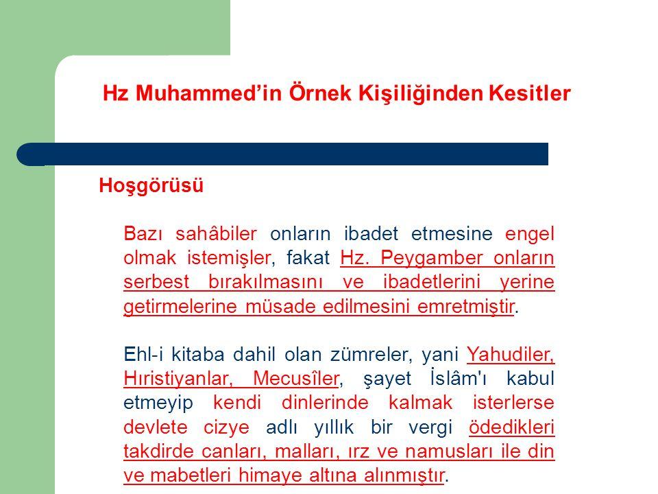 Hz Muhammed'in Örnek Kişiliğinden Kesitler Hoşgörüsü Bazı sahâbiler onların ibadet etmesine engel olmak istemişler, fakat Hz. Peygamber onların serbes