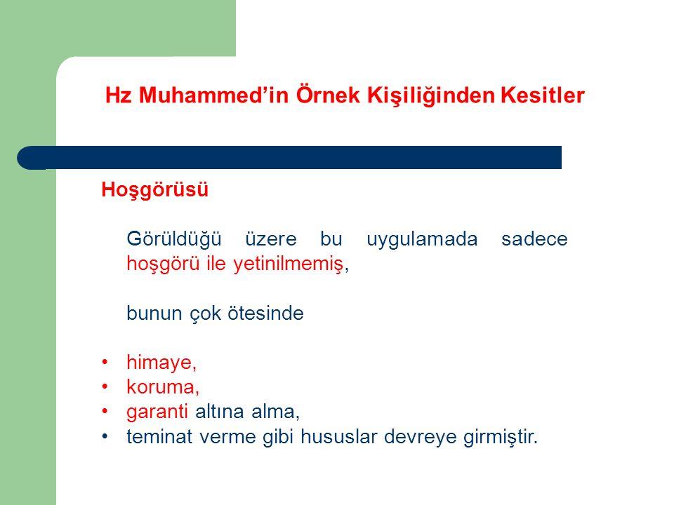Hz Muhammed'in Örnek Kişiliğinden Kesitler Hoşgörüsü Görüldüğü üzere bu uygulamada sadece hoşgörü ile yetinilmemiş, bunun çok ötesinde himaye, koruma,