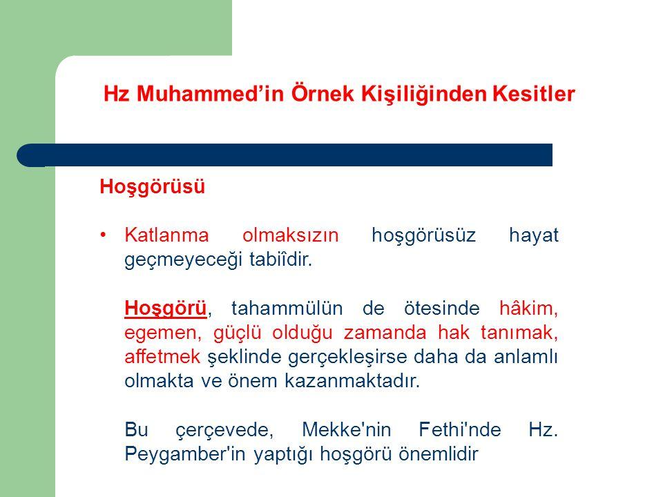 Hz Muhammed'in Örnek Kişiliğinden Kesitler Hoşgörüsü Katlanma olmaksızın hoşgörüsüz hayat geçmeyeceği tabiîdir. Hoşgörü, tahammülün de ötesinde hâkim,