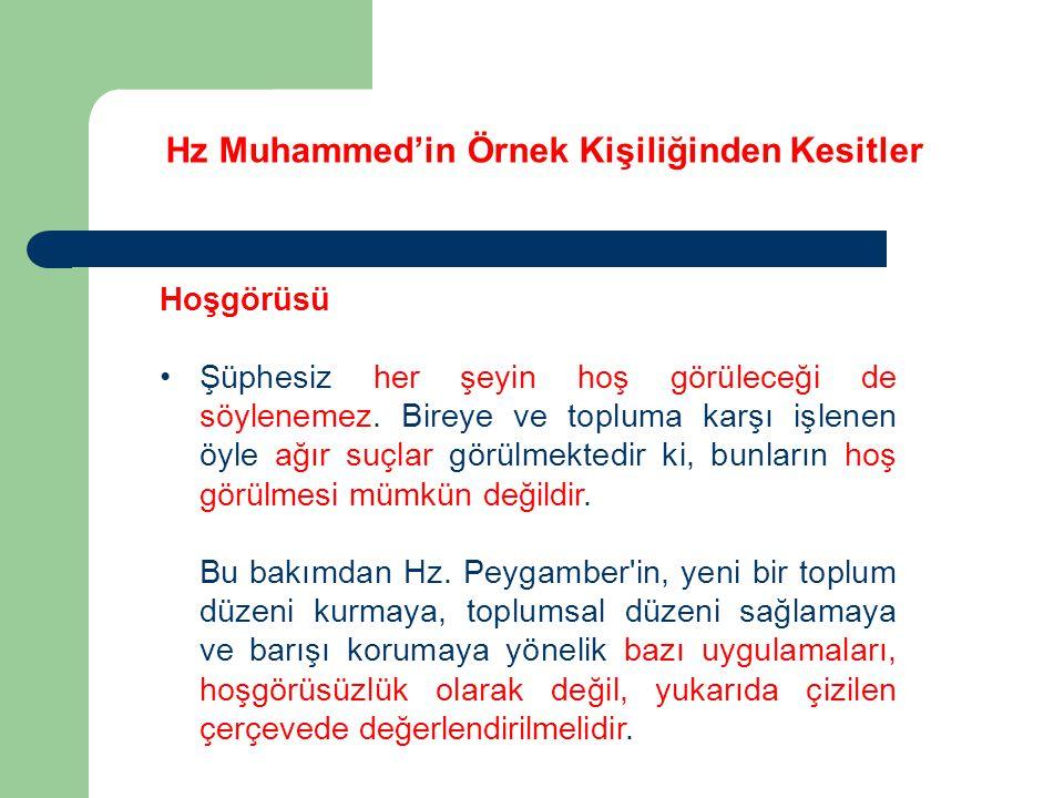 Hz Muhammed'in Örnek Kişiliğinden Kesitler Hoşgörüsü Şüphesiz her şeyin hoş görüleceği de söylenemez. Bireye ve topluma karşı işlenen öyle ağır suçlar