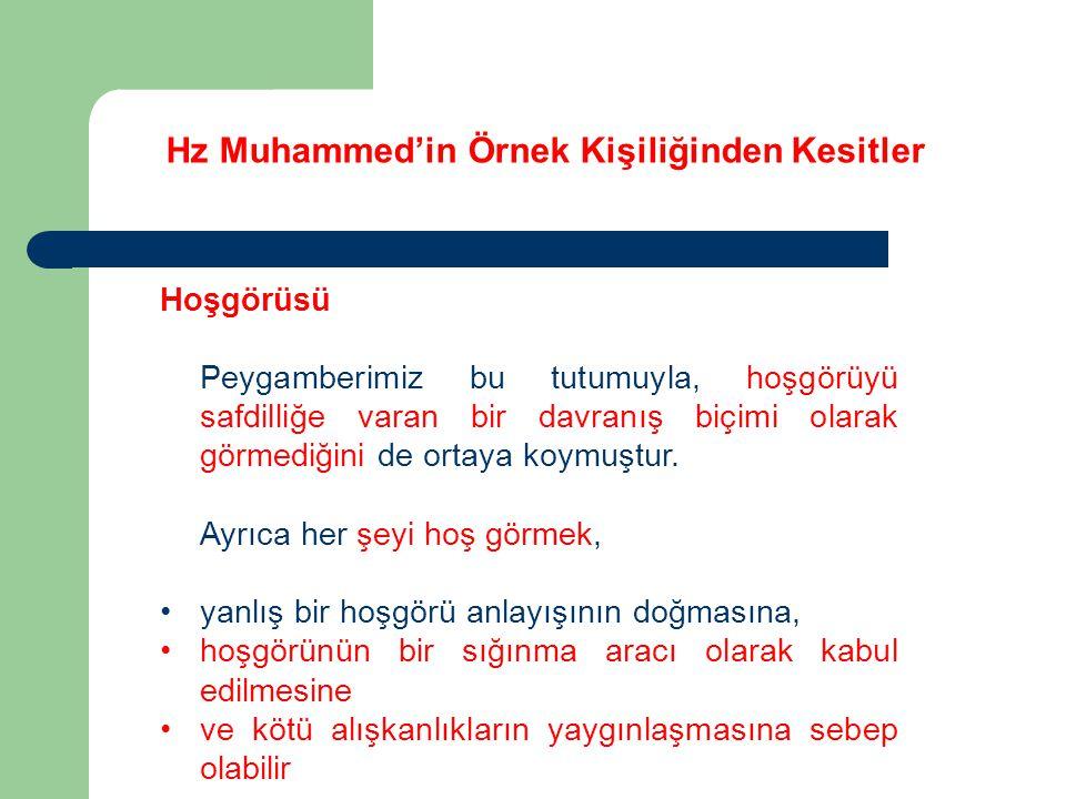 Hz Muhammed'in Örnek Kişiliğinden Kesitler Hoşgörüsü Peygamberimiz bu tutumuyla, hoşgörüyü safdilliğe varan bir davranış biçimi olarak görmediğini de