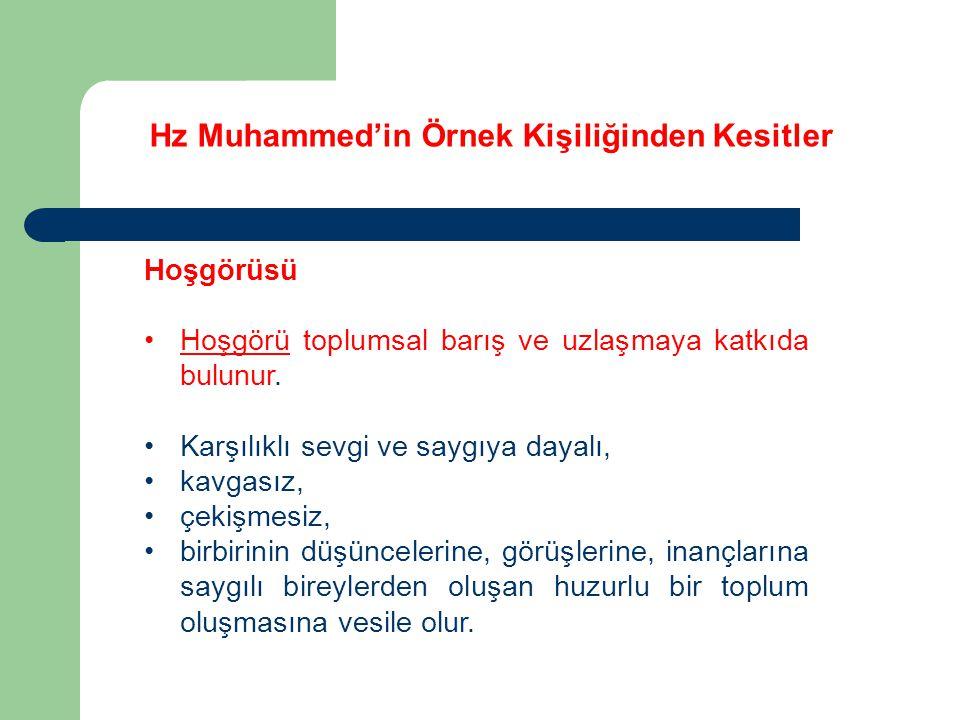 Hz Muhammed'in Örnek Kişiliğinden Kesitler Hoşgörüsü Hoşgörü toplumsal barış ve uzlaşmaya katkıda bulunur. Karşılıklı sevgi ve saygıya dayalı, kavgası