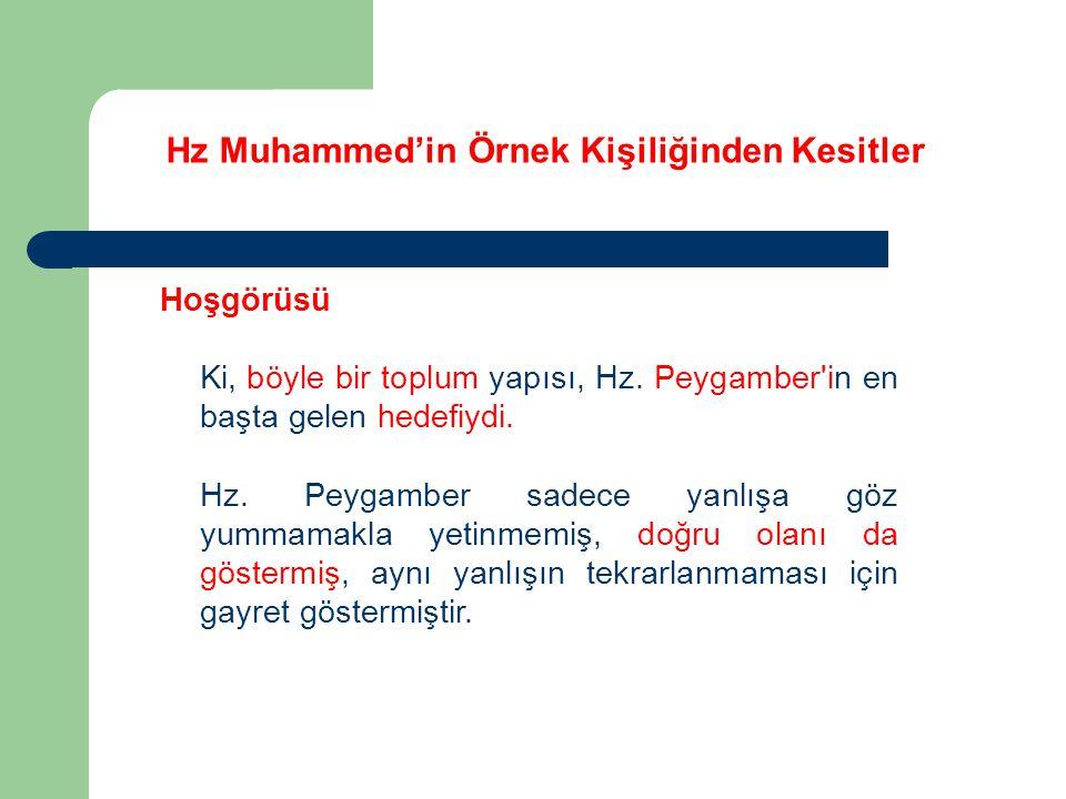 Hz Muhammed'in Örnek Kişiliğinden Kesitler Hoşgörüsü Ki, böyle bir toplum yapısı, Hz. Peygamber'in en başta gelen hedefiydi. Hz. Peygamber sadece yanl