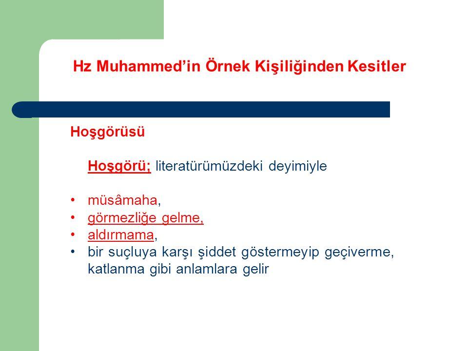 Hz Muhammed'in Örnek Kişiliğinden Kesitler Hoşgörüsü Hoşgörü; literatürümüzdeki deyimiyle müsâmaha, görmezliğe gelme, aldırmama, bir suçluya karşı şid