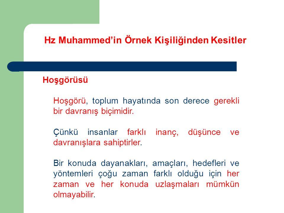 Hz Muhammed'in Örnek Kişiliğinden Kesitler Hoşgörüsü Hoşgörü, toplum hayatında son derece gerekli bir davranış biçimidir. Çünkü insanlar farklı inanç,