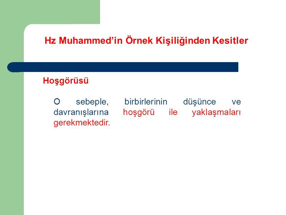 Hz Muhammed'in Örnek Kişiliğinden Kesitler Hoşgörüsü O sebeple, birbirlerinin düşünce ve davranışlarına hoşgörü ile yaklaşmaları gerekmektedir.