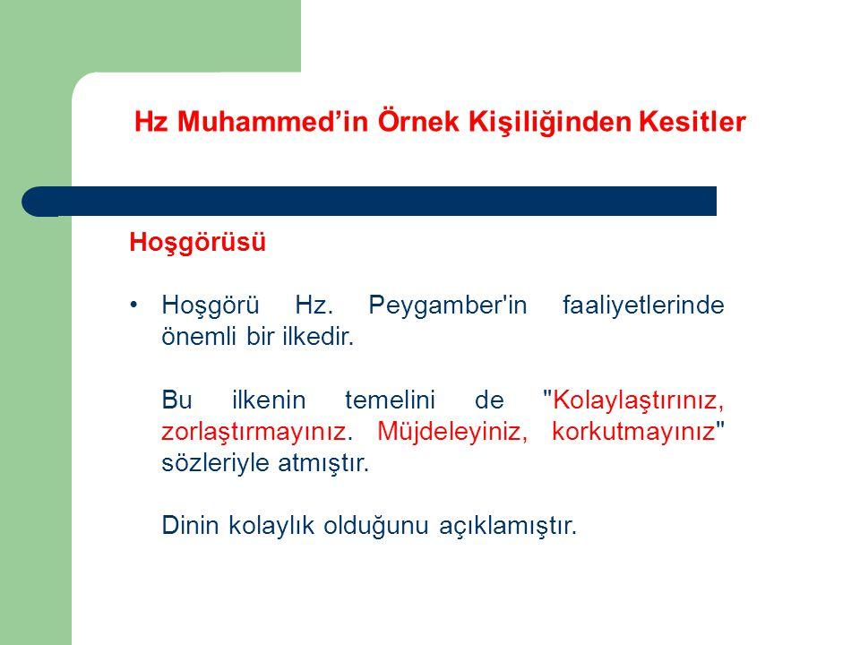 Hz Muhammed'in Örnek Kişiliğinden Kesitler Hoşgörüsü Hoşgörü Hz. Peygamber'in faaliyetlerinde önemli bir ilkedir. Bu ilkenin temelini de