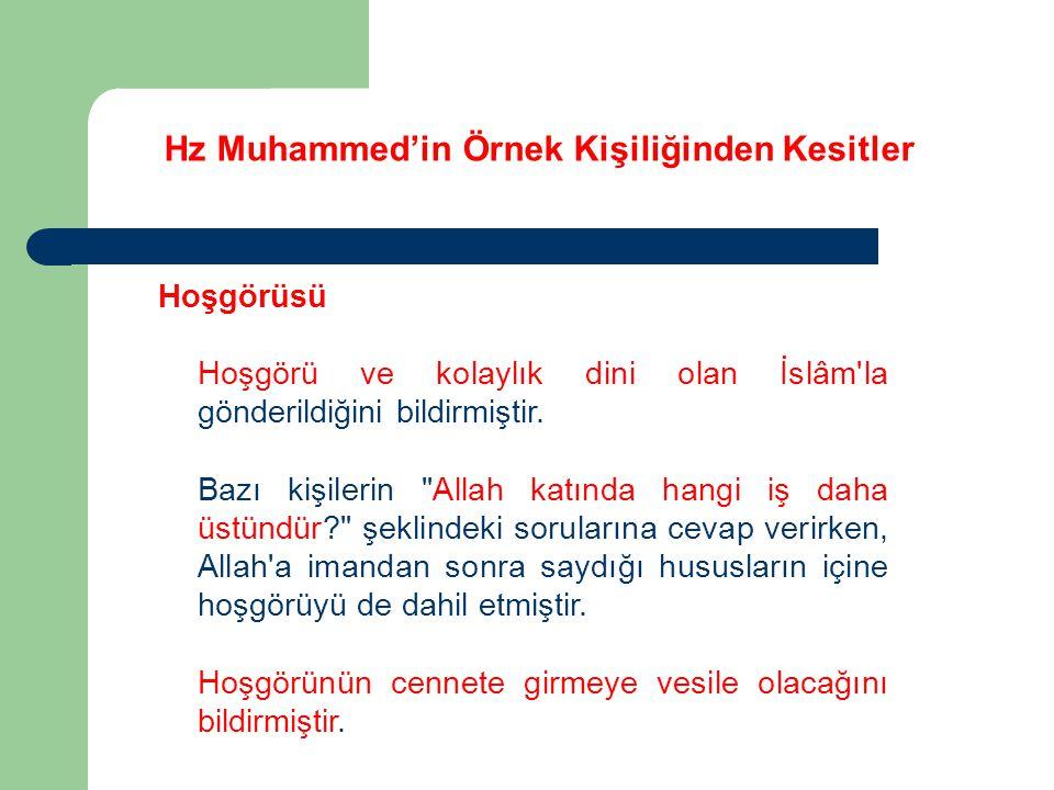 Hz Muhammed'in Örnek Kişiliğinden Kesitler Hoşgörüsü Hoşgörü ve kolaylık dini olan İslâm'la gönderildiğini bildirmiştir. Bazı kişilerin