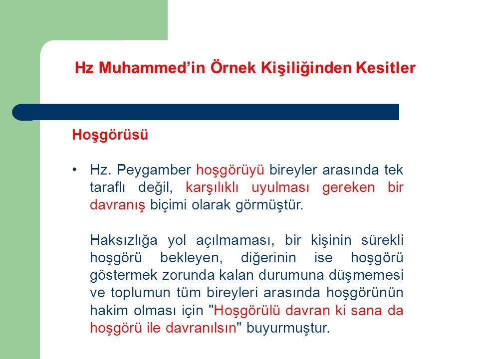 Hz Muhammed'in Örnek Kişiliğinden Kesitler Hoşgörüsü Hz. Peygamber hoşgörüyü bireyler arasında tek taraflı değil, karşılıklı uyulması gereken bir davr