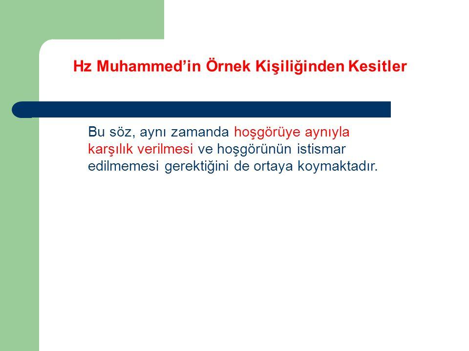 Hz Muhammed'in Örnek Kişiliğinden Kesitler Bu söz, aynı zamanda hoşgörüye aynıyla karşılık verilmesi ve hoşgörünün istismar edilmemesi gerektiğini de