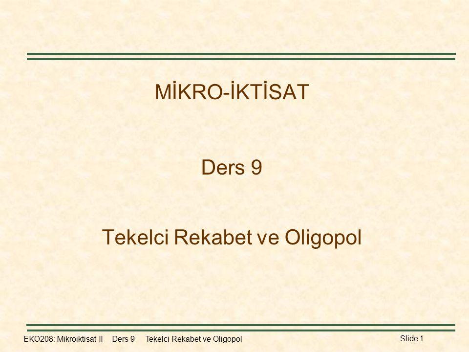 EKO208: Mikroiktisat II Ders 9 Tekelci Rekabet ve Oligopol Slide 1 MİKRO-İKTİSAT Ders 9 Tekelci Rekabet ve Oligopol