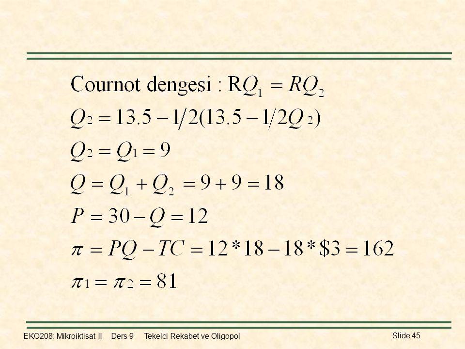 EKO208: Mikroiktisat II Ders 9 Tekelci Rekabet ve Oligopol Slide 45