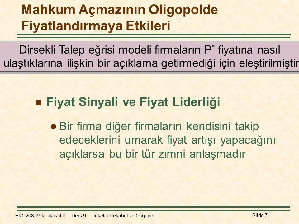EKO208: Mikroiktisat II Ders 9 Tekelci Rekabet ve Oligopol Slide 71 Mahkum Açmazının Oligopolde Fiyatlandırmaya Etkileri Fiyat Sinyali ve Fiyat Liderl