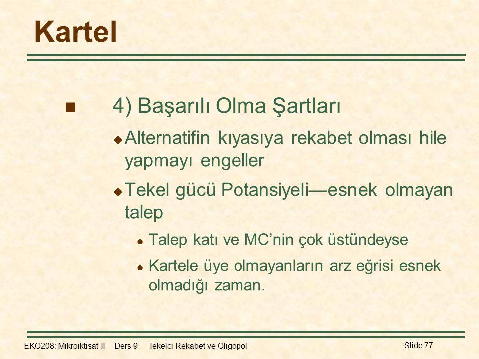 EKO208: Mikroiktisat II Ders 9 Tekelci Rekabet ve Oligopol Slide 77 Kartel 4) Başarılı Olma Şartları  Alternatifin kıyasıya rekabet olması hile yapma