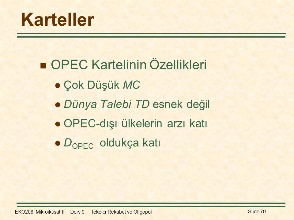 EKO208: Mikroiktisat II Ders 9 Tekelci Rekabet ve Oligopol Slide 79 Karteller OPEC Kartelinin Özellikleri Çok Düşük MC Dünya Talebi TD esnek değil OPEC-dışı ülkelerin arzı katı D OPEC oldukça katı