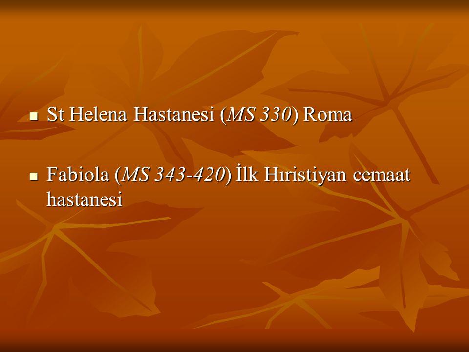 St Helena Hastanesi (MS 330) Roma St Helena Hastanesi (MS 330) Roma Fabiola (MS 343-420) İlk Hıristiyan cemaat hastanesi Fabiola (MS 343-420) İlk Hıri