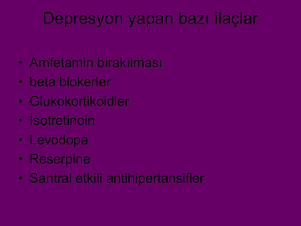 Depresyon yapan bazı ilaçlar Amfetamin bırakılması beta blokerler Glukokortikoidler İsotretinoin Levodopa Reserpine Santral etkili antihipertansifler