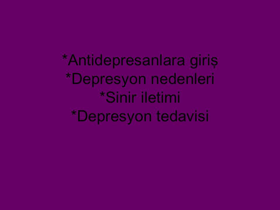 *Antidepresanlara giriş *Depresyon nedenleri *Sinir iletimi *Depresyon tedavisi