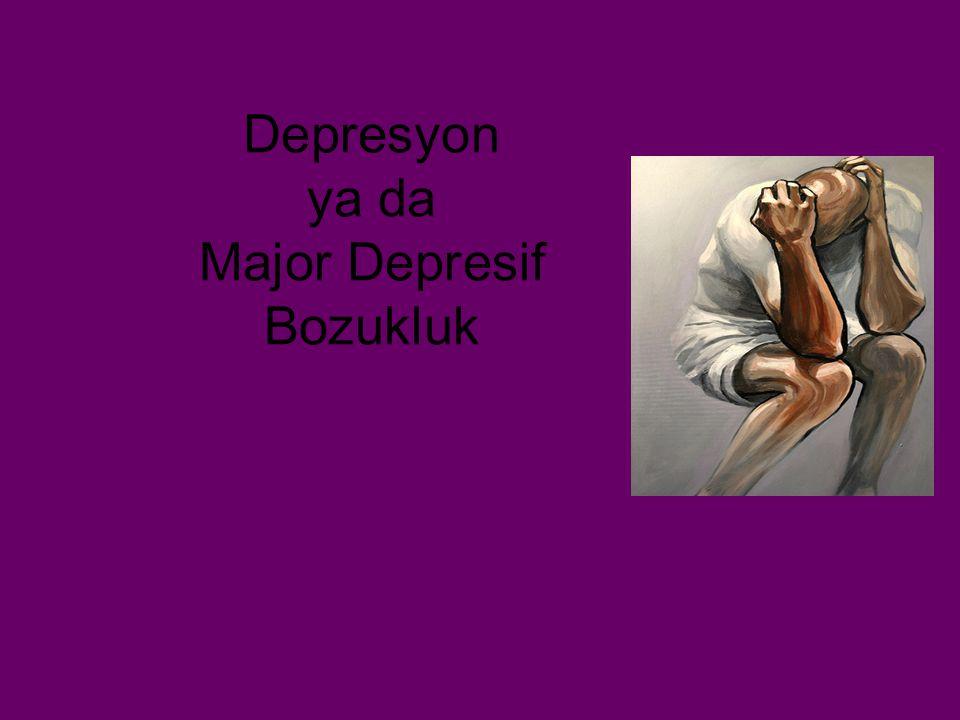 Depresyon ya da Major Depresif Bozukluk