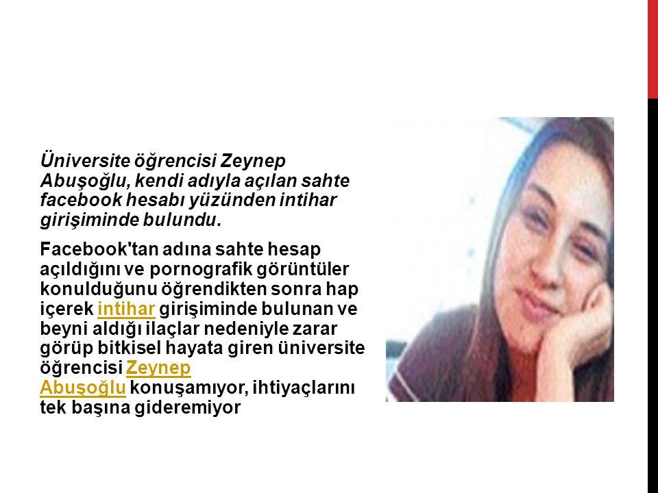 Üniversite öğrencisi Zeynep Abuşoğlu, kendi adıyla açılan sahte facebook hesabı yüzünden intihar girişiminde bulundu. Facebook'tan adına sahte hesap a