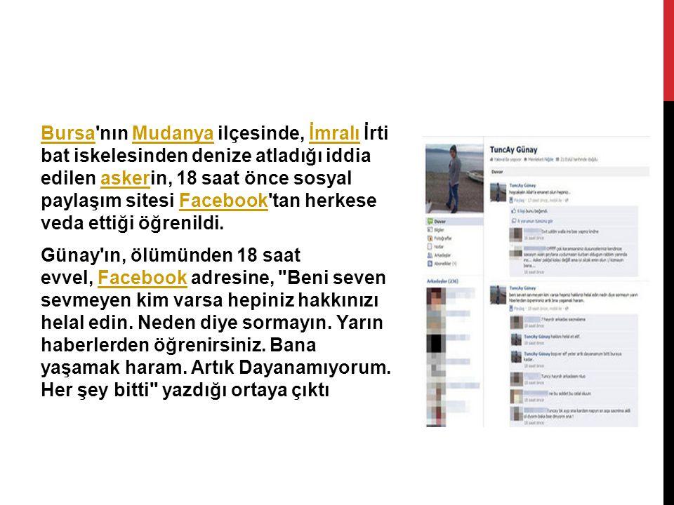 BursaBursa'nın Mudanya ilçesinde, İmralı İrti bat iskelesinden denize atladığı iddia edilen askerin, 18 saat önce sosyal paylaşım sitesi Facebook'tan