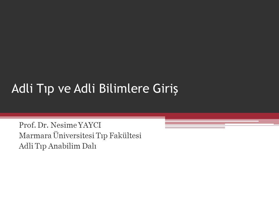 Adli Tıp ve Adli Bilimlere Giriş Prof. Dr. Nesime YAYCI Marmara Üniversitesi Tıp Fakültesi Adli Tıp Anabilim Dalı