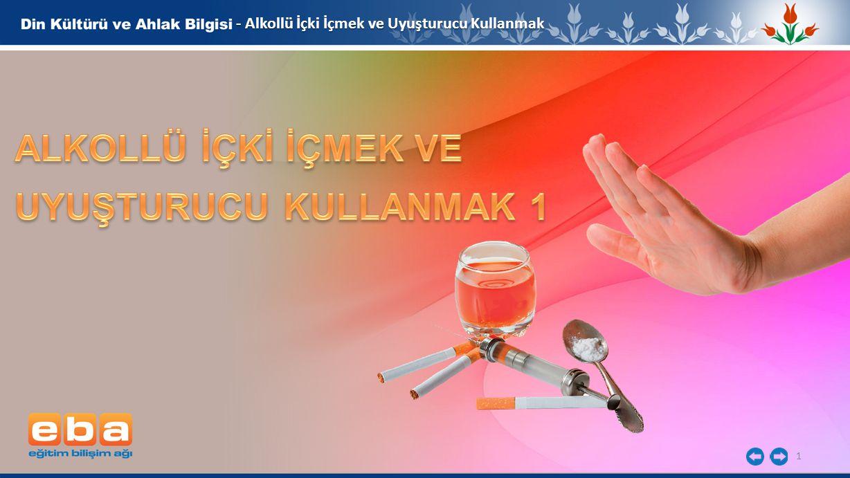 1 - Alkollü İçki İçmek ve Uyuşturucu Kullanmak
