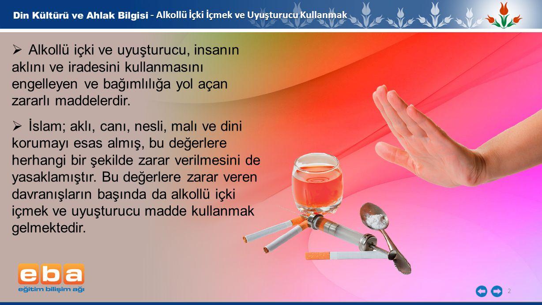 2  Alkollü içki ve uyuşturucu, insanın aklını ve iradesini kullanmasını engelleyen ve bağımlılığa yol açan zararlı maddelerdir.  İslam; aklı, canı,