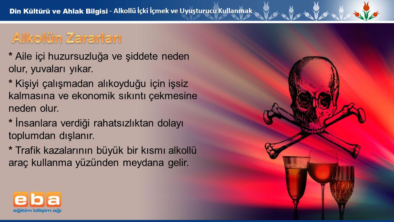 7 - Alkollü İçki İçmek ve Uyuşturucu Kullanmak * Aile içi huzursuzluğa ve şiddete neden olur, yuvaları yıkar. * Kişiyi çalışmadan alıkoyduğu için işsi