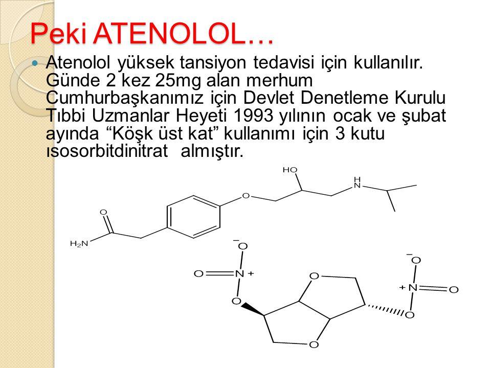 Peki ATENOLOL… Atenolol yüksek tansiyon tedavisi için kullanılır. Günde 2 kez 25mg alan merhum Cumhurbaşkanımız için Devlet Denetleme Kurulu Tıbbi Uzm