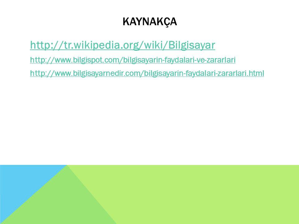 KAYNAKÇA http://tr.wikipedia.org/wiki/Bilgisayar http://www.bilgispot.com/bilgisayarin-faydalari-ve-zararlari http://www.bilgisayarnedir.com/bilgisaya
