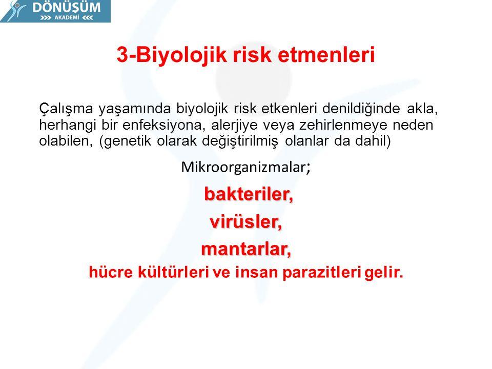 3-Biyolojik risk etmenleri Çalışma yaşamında biyolojik risk etkenleri denildiğinde akla, herhangi bir enfeksiyona, alerjiye veya zehirlenmeye neden ol