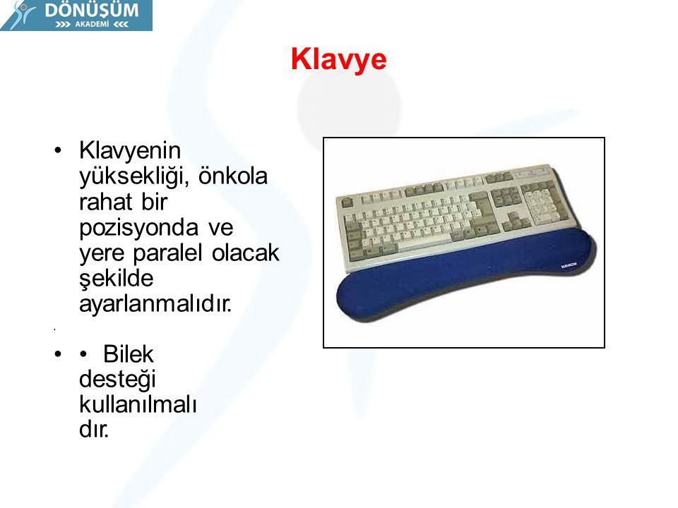 Klavye Klavyenin yüksekliği, önkola rahat bir pozisyonda ve yere paralel olacak şekilde ayarlanmalıdır. Bilek desteği kullanılmalı dır.