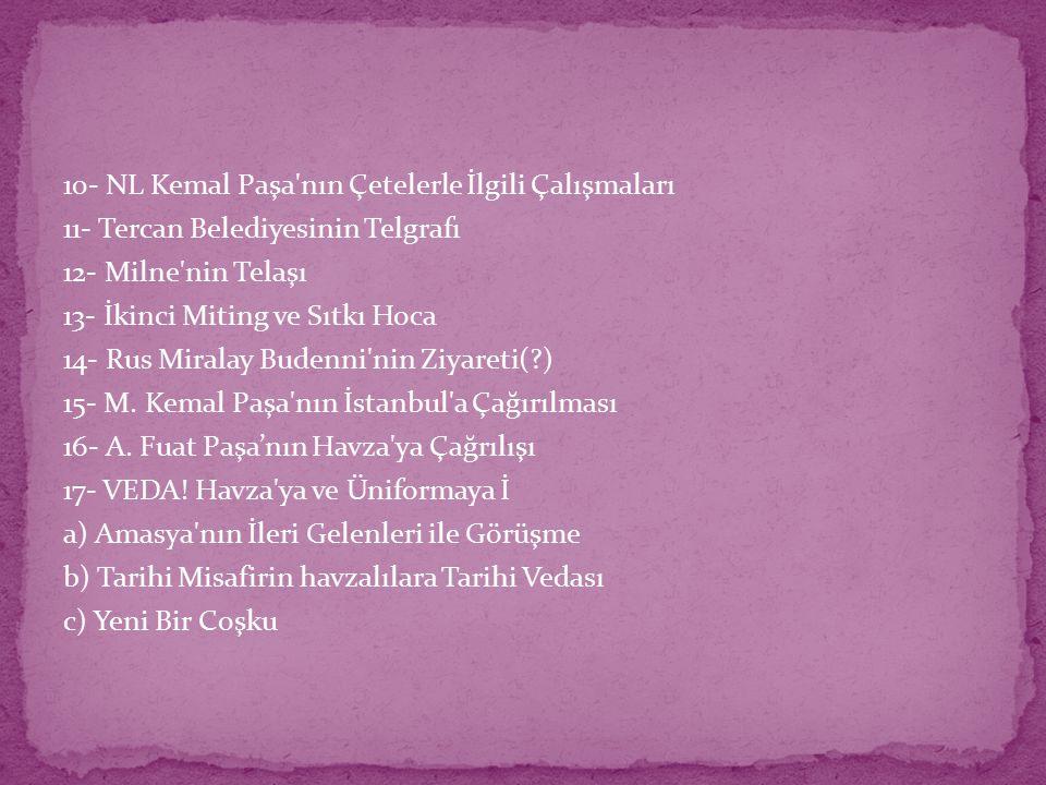 10- NL Kemal Paşa nın Çetelerle İlgili Çalışmaları 11- Tercan Belediyesinin Telgrafı 12- Milne nin Telaşı 13- İkinci Miting ve Sıtkı Hoca 14- Rus Miralay Budenni nin Ziyareti( ) 15- M.