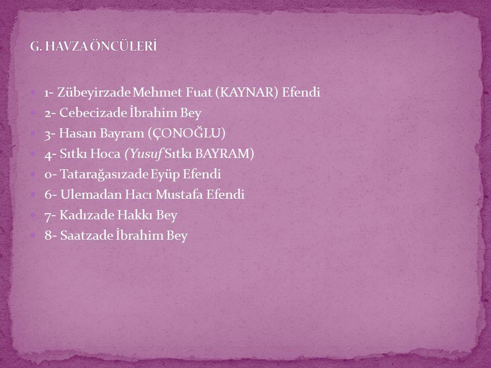 1- Zübeyirzade Mehmet Fuat (KAYNAR) Efendi 2- Cebecizade İbrahim Bey 3- Hasan Bayram (ÇONOĞLU) 4- Sıtkı Hoca (Yusuf Sıtkı BAYRAM) o- Tatarağasızade Ey