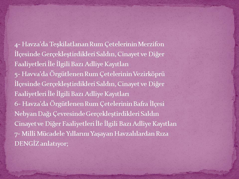 4- Havza'da Teşkilatlanan Rum Çetelerinin Merzifon İlçesinde Gerçekleştirdikleri Saldın, Cinayet ve Diğer Faaliyetleri İle İlgili Bazı Adliye Kayıtlan