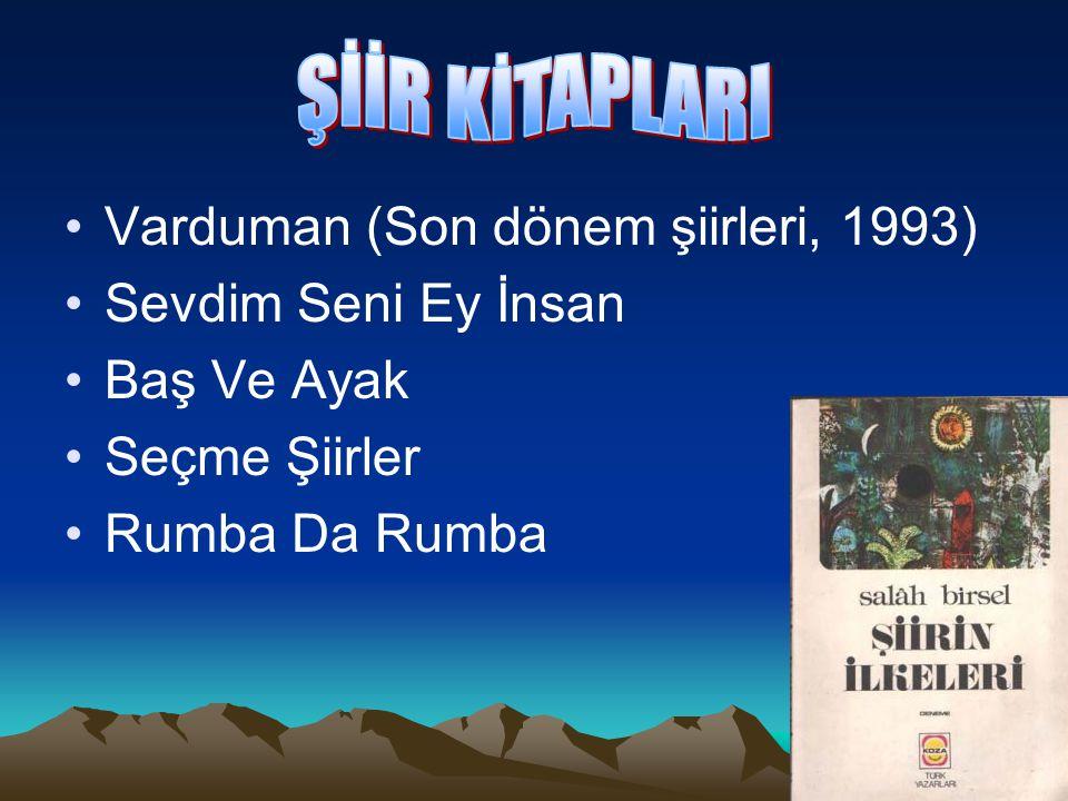 Varduman (Son dönem şiirleri, 1993) Sevdim Seni Ey İnsan Baş Ve Ayak Seçme Şiirler Rumba Da Rumba