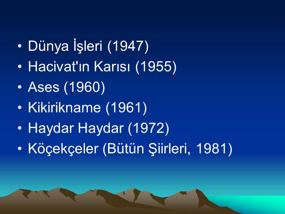Dünya İşleri (1947) Hacivat'ın Karısı (1955) Ases (1960) Kikirikname (1961) Haydar Haydar (1972) Köçekçeler (Bütün Şiirleri, 1981)