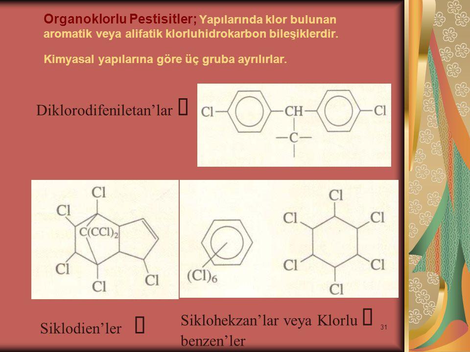 31 Organoklorlu Pestisitler; Yapılarında klor bulunan aromatik veya alifatik klorluhidrokarbon bileşiklerdir.
