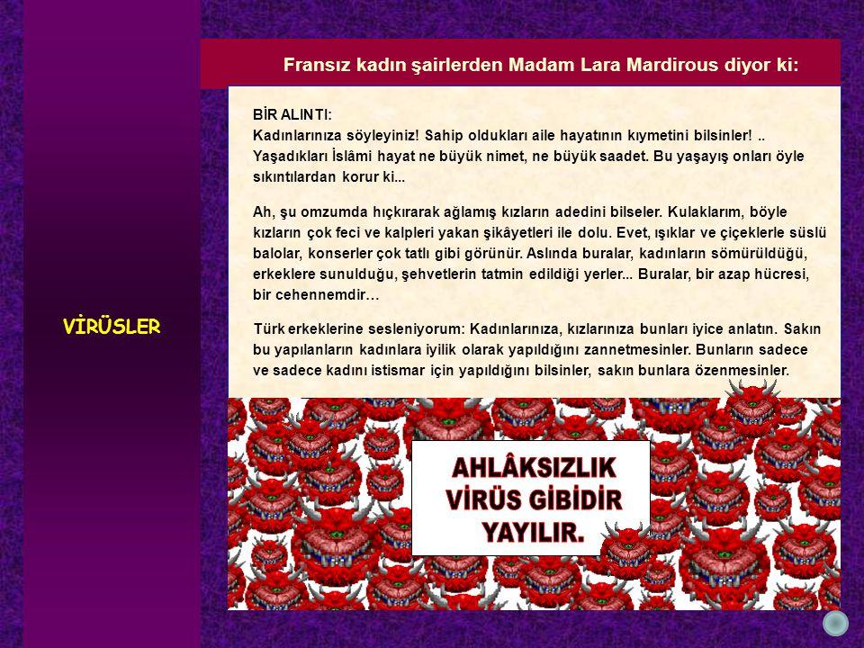 Fransız kadın şairlerden Madam Lara Mardirous diyor ki: BİR ALINTI: Kadınlarınıza söyleyiniz.