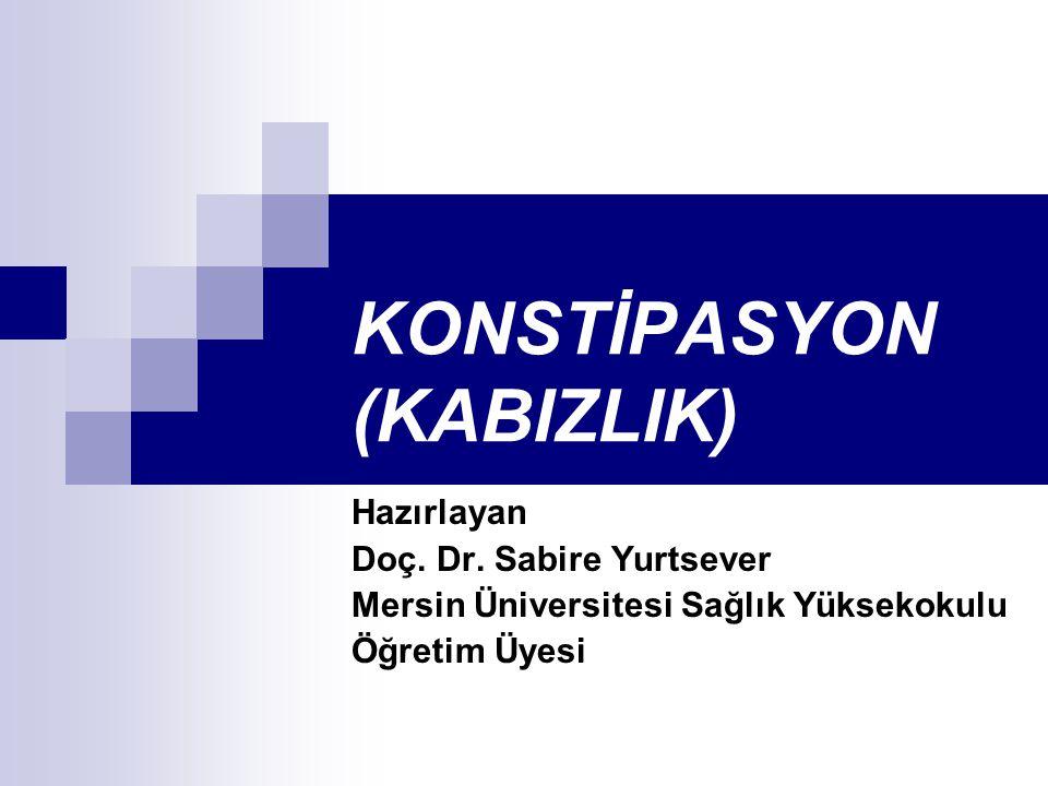 KONSTİPASYON (KABIZLIK) Hazırlayan Doç. Dr. Sabire Yurtsever Mersin Üniversitesi Sağlık Yüksekokulu Öğretim Üyesi
