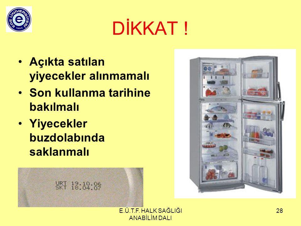E.Ü.T.F. HALK SAĞLIĞI ANABİLİM DALI 28 DİKKAT ! Açıkta satılan yiyecekler alınmamalı Son kullanma tarihine bakılmalı Yiyecekler buzdolabında saklanmal