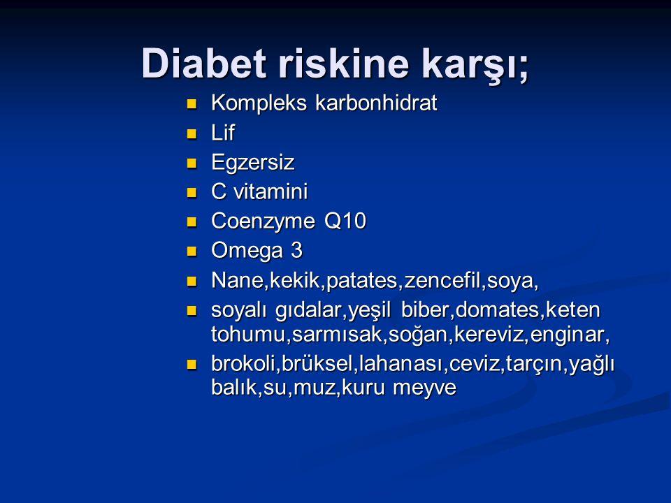 Diabet riskine karşı; Kompleks karbonhidrat Kompleks karbonhidrat Lif Lif Egzersiz Egzersiz C vitamini C vitamini Coenzyme Q10 Coenzyme Q10 Omega 3 Om