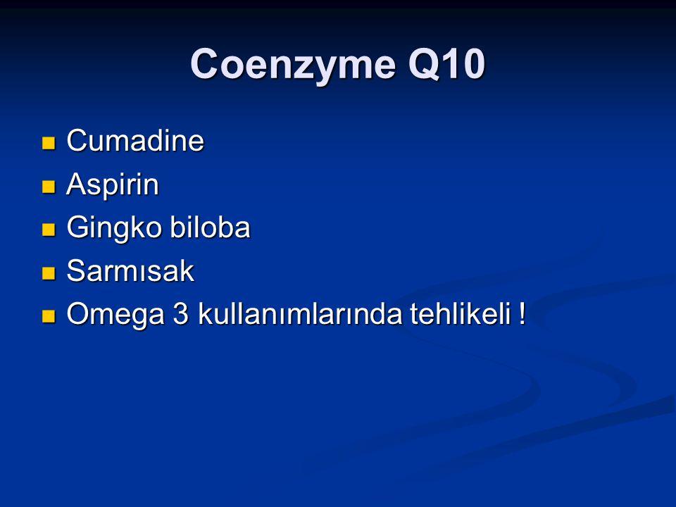 Coenzyme Q10 Cumadine Cumadine Aspirin Aspirin Gingko biloba Gingko biloba Sarmısak Sarmısak Omega 3 kullanımlarında tehlikeli ! Omega 3 kullanımların