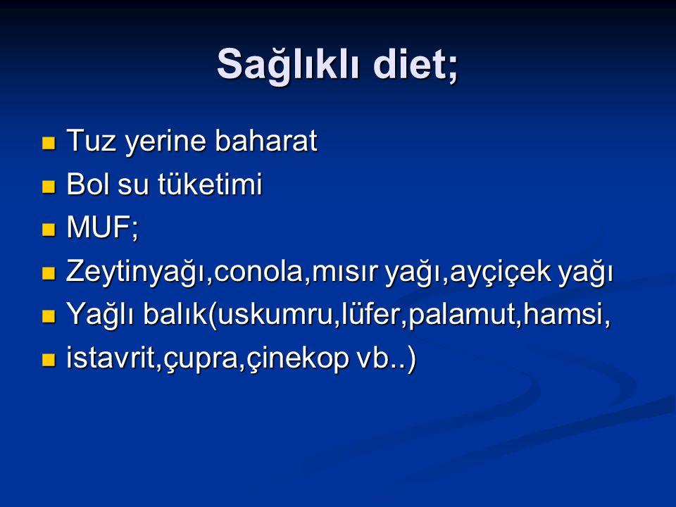 Sağlıklı diet; Tuz yerine baharat Tuz yerine baharat Bol su tüketimi Bol su tüketimi MUF; MUF; Zeytinyağı,conola,mısır yağı,ayçiçek yağı Zeytinyağı,co