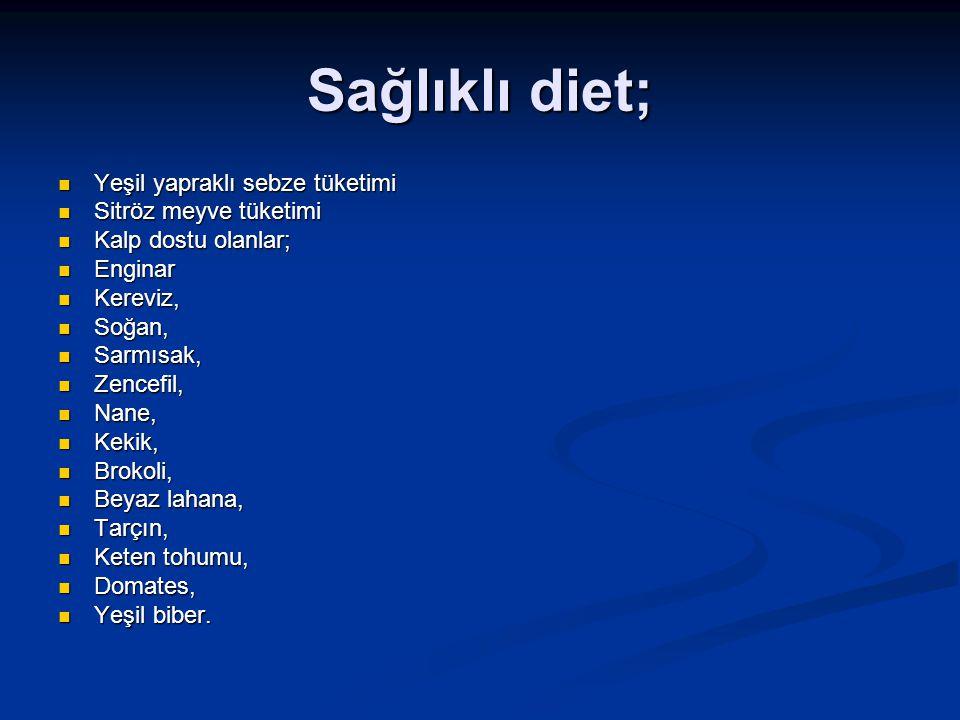 Sağlıklı diet; Yeşil yapraklı sebze tüketimi Yeşil yapraklı sebze tüketimi Sitröz meyve tüketimi Sitröz meyve tüketimi Kalp dostu olanlar; Kalp dostu
