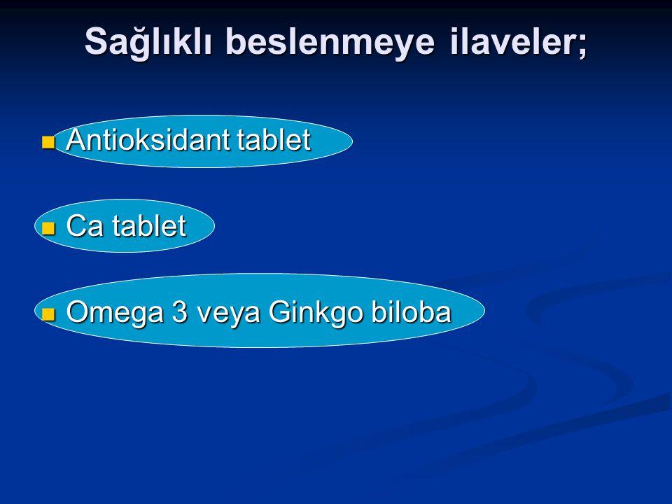 Sağlıklı beslenmeye ilaveler; Antioksidant tablet Antioksidant tablet Ca tablet Ca tablet Omega 3 veya Ginkgo biloba Omega 3 veya Ginkgo biloba